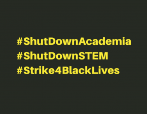 #ShutDownAcademia #ShutDownSTEM #Strike4BlackLives